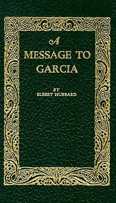 A Message to Garcia By Hubbard, Elbert