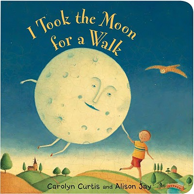 I Took the Moon for a Walk By Curtis, Carolyn/ Jay, Alison (ILT)